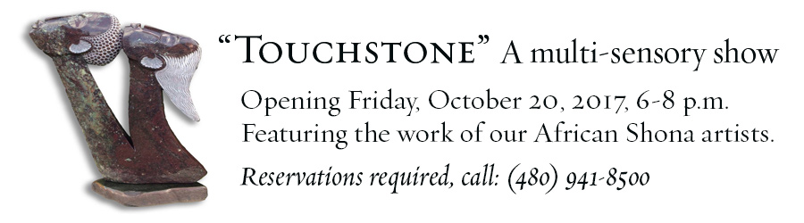 """Touchstone"" - Featuring the work of our African Shona sculptors, October 20-November 4, 2017"